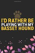 I'd Rather be Playing With my Basset Hound: Cool Basset Hound dog Journal Notebook - Basset Hound Puppy Lover Gifts – Funny Basset Hound dog Notebook - Basset Hound Owner Gifts. 6 x 9 in 120 Pages (libro en Inglés)
