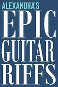 Alexandra's Epic Guitar Riffs: 150 Page Personalized Notebook for Alexandra With tab Sheet Paper for Guitarists. Book Format: 6 x 9 in (Personalized Guitar Riffs Journal) (libro en Inglés)