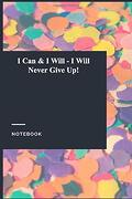 I can & i Will - i Will Never Give Up!  Lined Journal (libro en Inglés)