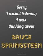 Sorry i Wasn't Listening i was Thinking About Bruce Springsteen: Notebook (libro en Inglés)