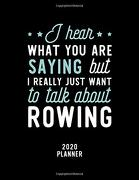 I Hear What you are Saying i Really Just Want to Talk About Rowing 2020 Planner: Rowing fan 2020 Calendar, Funny Design, 2020 Planner for Rowing Lover, Christmas Gift for Rowing Lover (libro en Inglés)