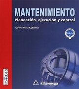 Mantenimiento, Planeacion, Ejecucion y Control - Alberto Mora Gutiérrez - Alfaomega
