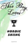 This boy Loves Nordic Skiing Notebook: Simple Notebook,  Awesome Gift for Boys , Decorative Journal for Nordic Skiing Lover: Notebook (libro en Inglés)