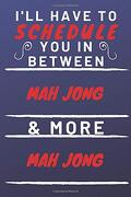 I'll Have to Schedule you in Between mah Jong & More mah Jong: Perfect mah Jong Gift | Blank Lined Notebook Journal | 120 Pages 6 x 9 Format | Office gag Humour and Banter (libro en Inglés)