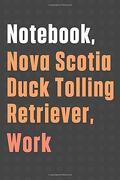 Notebook, Nova Scotia Duck Tolling Retriever, Work: For Nova Scotia Duck Tolling Retriever dog Fans (libro en Inglés)