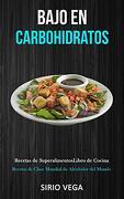Bajo en Carbohidratos: Recetas de Superalimentos