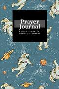 My Prayer Journal: A Guide to Prayer, Praise and Thanks: Vintage Astronaut Space Planet Stars Science Fiction  Design, Prayer Journal Gift, 6X9, Soft Cover, Matte Finish (libro en Inglés)