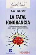 La Fatal Ignorancia - Axel Kaiser - Union Editorial S.A.